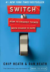 Switch: How to Change things when Change is Hard | Chip & Dan Heath