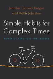 Simple Habits for Complex Times: Powerful Practices for Leaders | Jennifer Garvey Berger & Keith Johnston