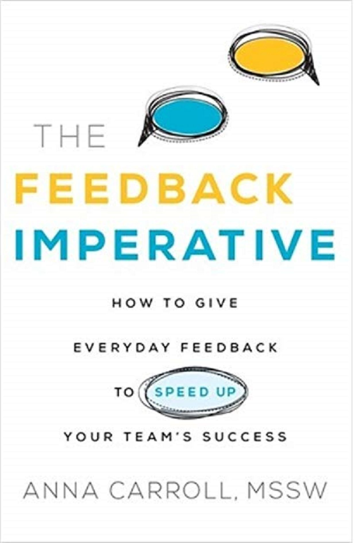 The Feedback Imperative: How to Give Everyday Feedback to Speed Up Your Team's Success | Anna Carrol