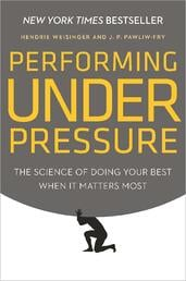 How to Perform under Pressure: The Science of Doing your Best when it Matters Most | Hendrie Weisinger & J Pawliw-Fry