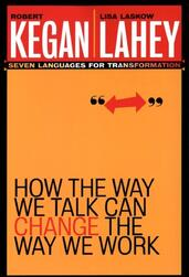 How the Way we Talk can Change the Way we Work (chap. 7) | Robert Kegan & Lisa Lahey