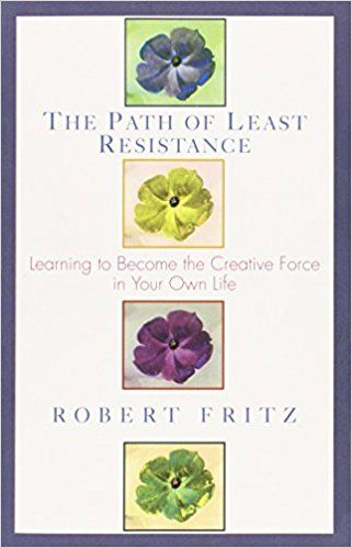 Best books for future thinkers - Path of Least Resistance: Learning to Become the Creative Force in Your Own Life by Robert Fritz