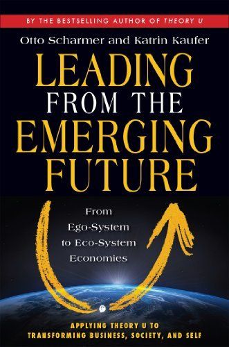 Best books for future thinkers - Leading from the Emerging Future: From Ego-System to Eco-System Economies by Otto Scharmer