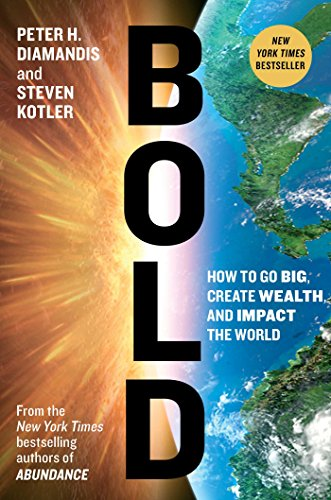 Best books for future thinkers - Bold: How to Go Big, Create Wealth and Impact the World