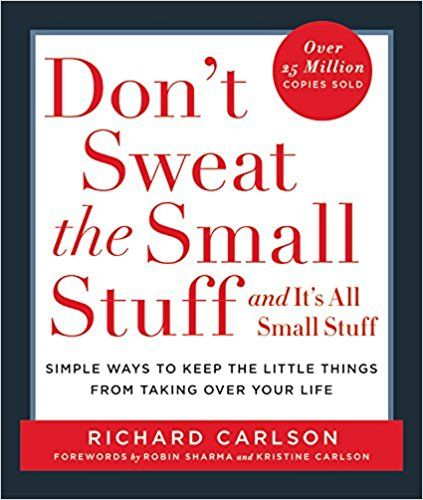 Best books for future thinkers - Don't Sweat the Small Stuff . . . and It's All Small Stuff: Simple Ways to Keep the Little Things from Taking Over Your Life  by Richard Carlson
