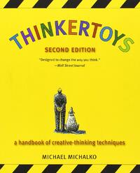 Thinkertoys: A Handbook of Creative Thinking Techniques | Michael Michalko