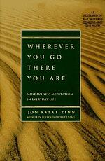 Best Mindfulness books - Wherever you go, there you are: Mindfulness meditation in everyday life by Jon Kabat-Zinn