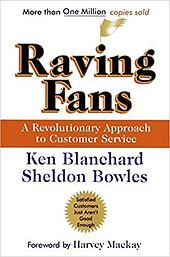 Raving Fans: A Revolutionary Approach To Customer Service | Ken Blanchard