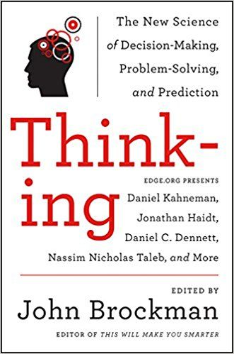 Thinking: The New Science of Decision-Making, Problem-Solving and Prediction | John Brockman