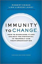 Immunity to Change: How to Overcome It and Unlock the Potential in Yourself and Your Organization | Robert Kegan & Lisa Laskow Lahey