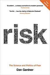 isk: The Science and Politics of Fear | Dan Gardner