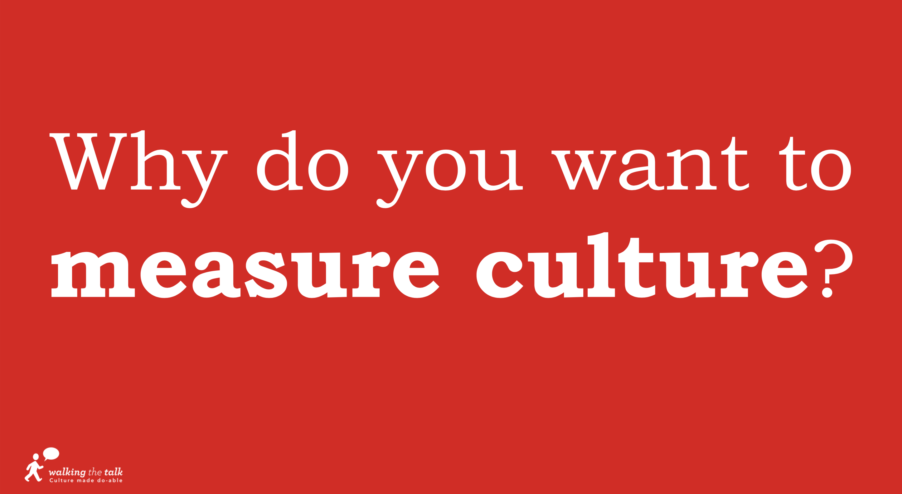 why do you want to measure culture Walking the Talk at HRD Summit Europe
