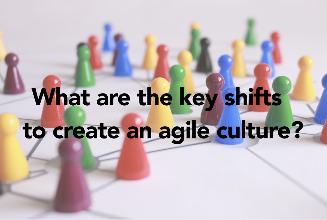 What are the key shifts to create an agile culture?